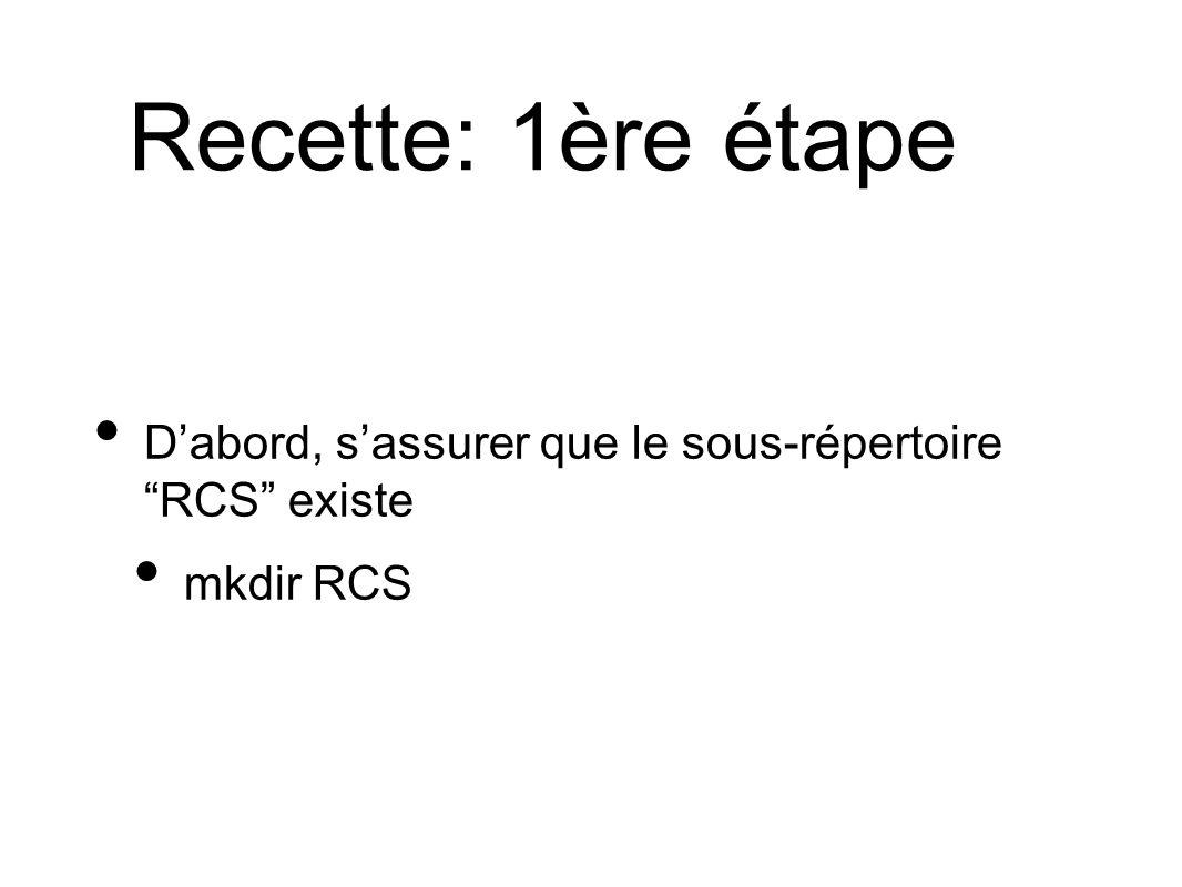Recette: 1ère étape Dabord, sassurer que le sous-répertoire RCS existe mkdir RCS