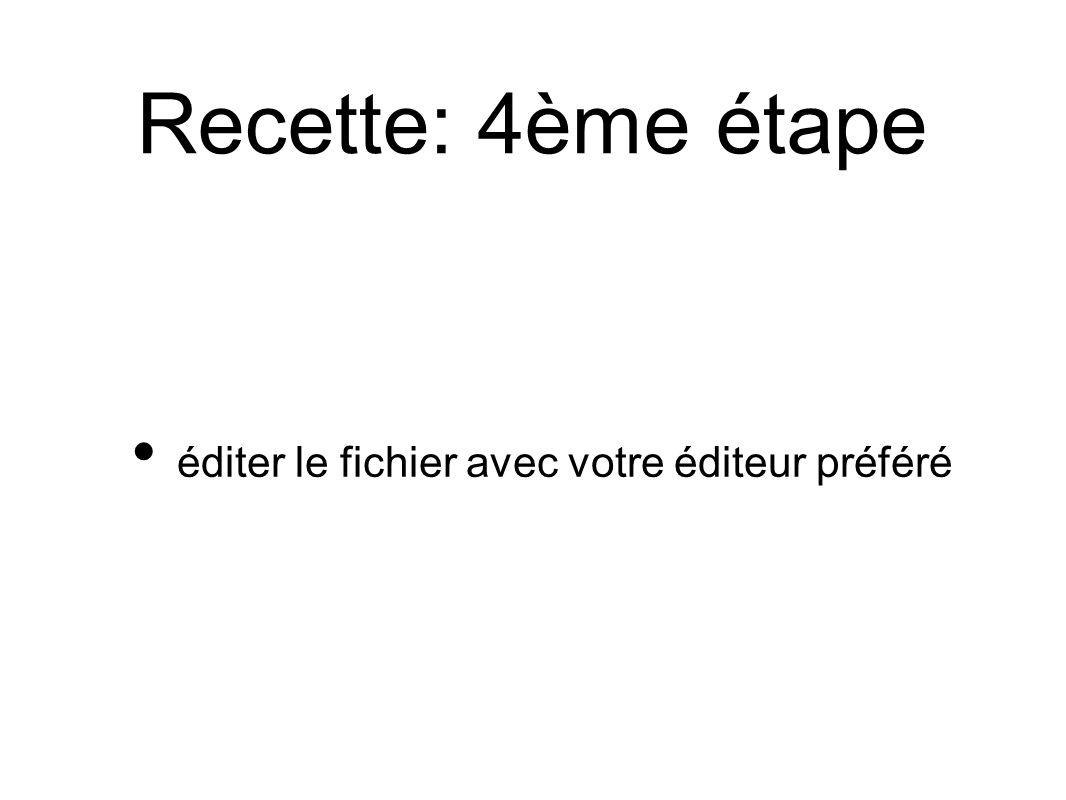 Recette: 4ème étape éditer le fichier avec votre éditeur préféré