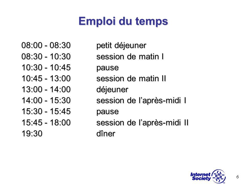6 Emploi du temps 08:00 - 08:30 petit déjeuner 08:30 - 10:30session de matin I 10:30 - 10:45pause 10:45 - 13:00session de matin II 13:00 - 14:00 déjeu