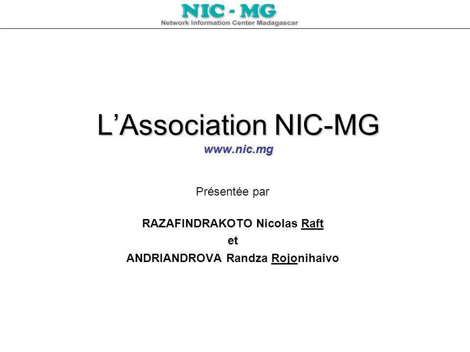 LAssociation NIC-MG www.nic.mg Présentée par RAZAFINDRAKOTO Nicolas Raft et ANDRIANDROVA Randza Rojonihaivo
