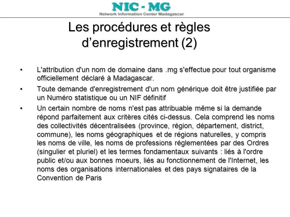 Les procédures et règles denregistrement (2) L'attribution d'un nom de domaine dans.mg s'effectue pour tout organisme officiellement déclaré à Madagas