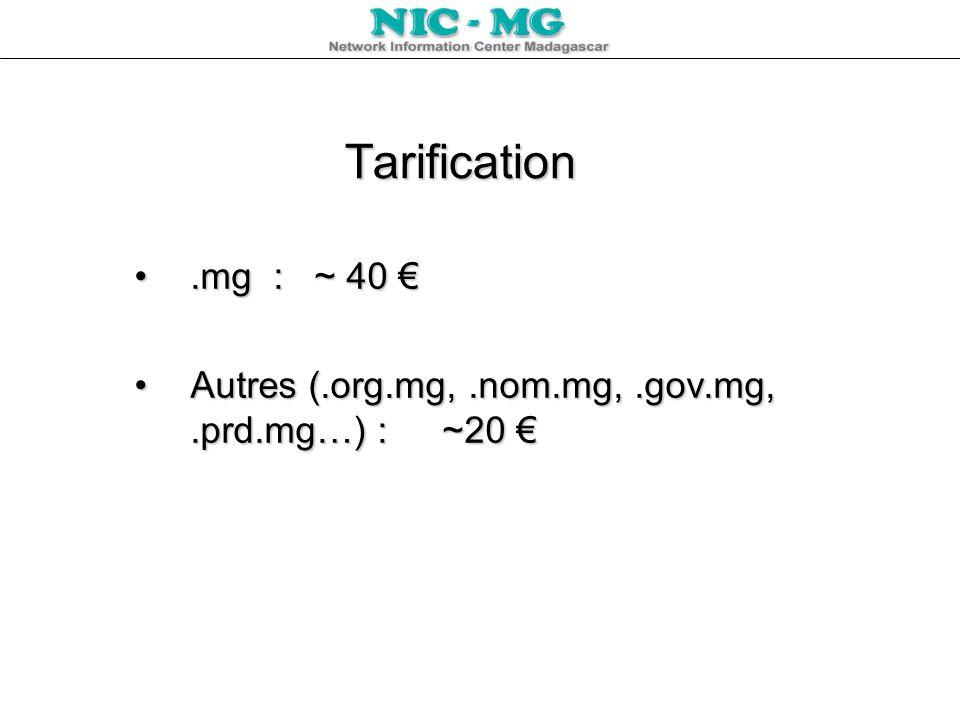 Tarification.mg : ~ 40.mg : ~ 40 Autres (.org.mg,.nom.mg,.gov.mg,.prd.mg…) : ~20Autres (.org.mg,.nom.mg,.gov.mg,.prd.mg…) : ~20