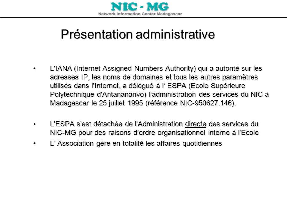 Présentation administrative L'IANA (Internet Assigned Numbers Authority) qui a autorité sur les adresses IP, les noms de domaines et tous les autres p