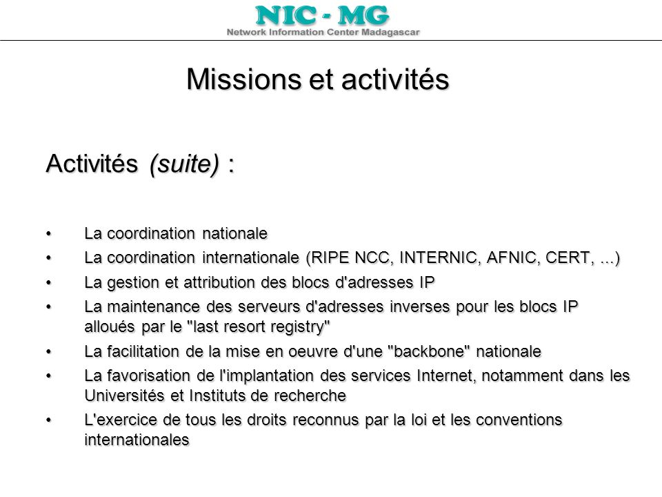 Missions et activités Activités (suite) : La coordination nationaleLa coordination nationale La coordination internationale (RIPE NCC, INTERNIC, AFNIC