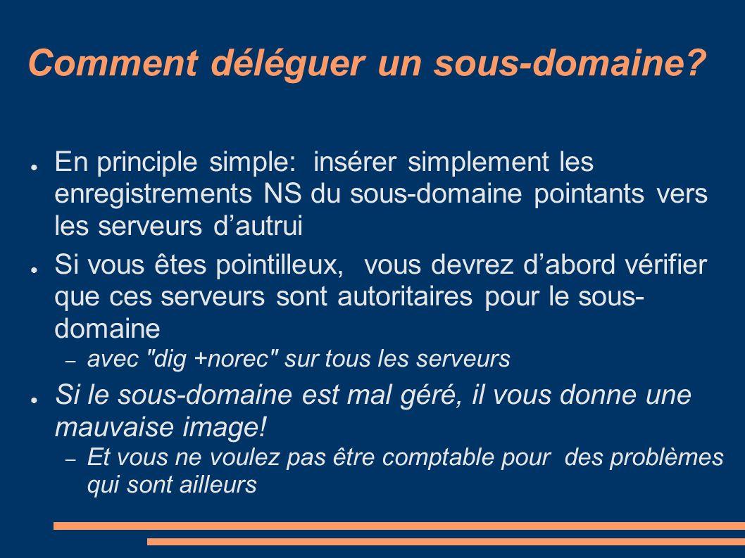Comment déléguer un sous-domaine? En principle simple: insérer simplement les enregistrements NS du sous-domaine pointants vers les serveurs dautrui S