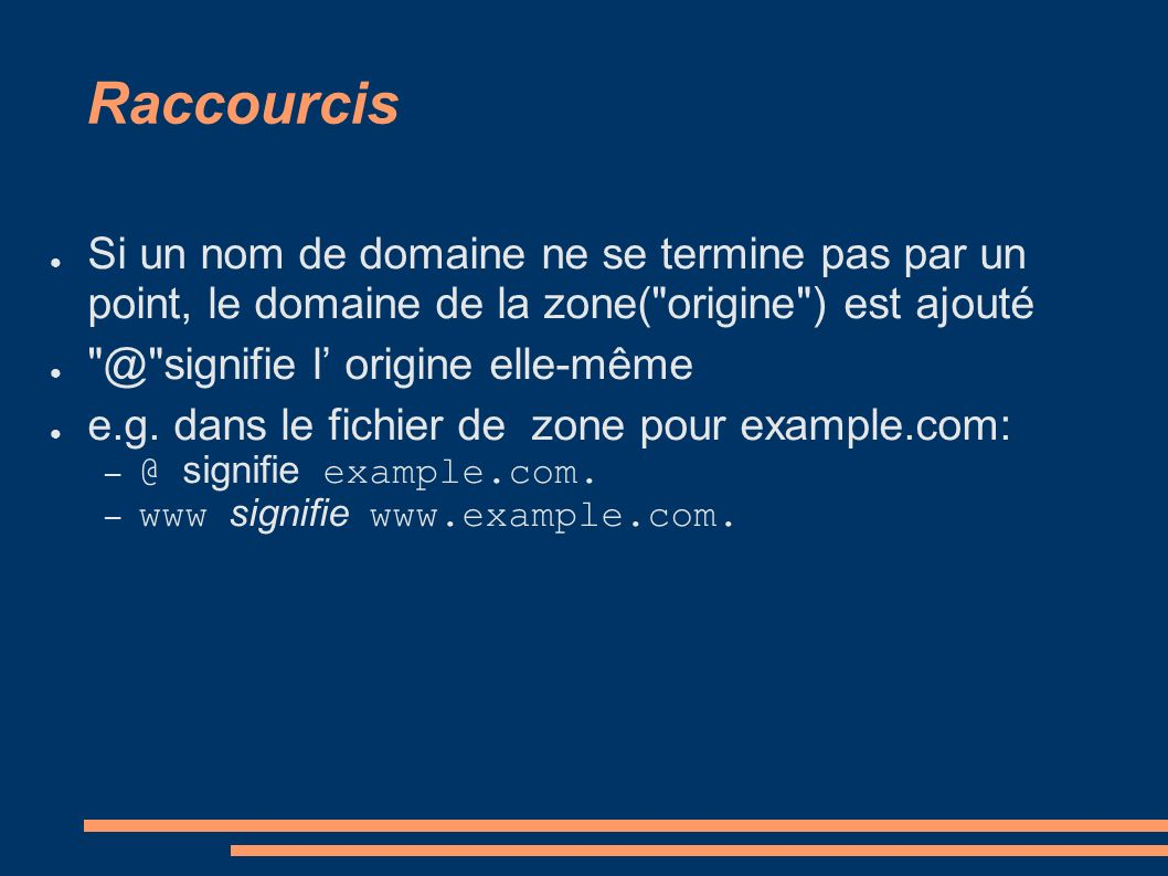 Raccourcis Si un nom de domaine ne se termine pas par un point, le domaine de la zone( origine ) est ajouté @ signifie l origine elle-même e.g.