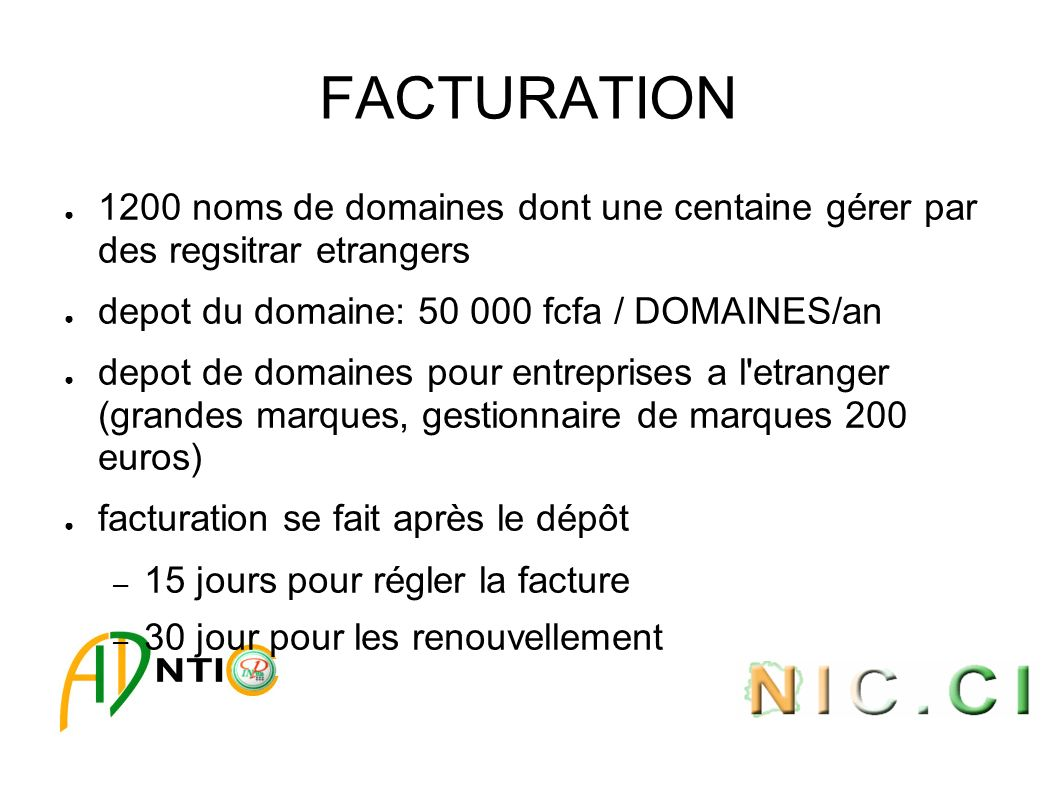 FACTURATION 1200 noms de domaines dont une centaine gérer par des regsitrar etrangers depot du domaine: 50 000 fcfa / DOMAINES/an depot de domaines po