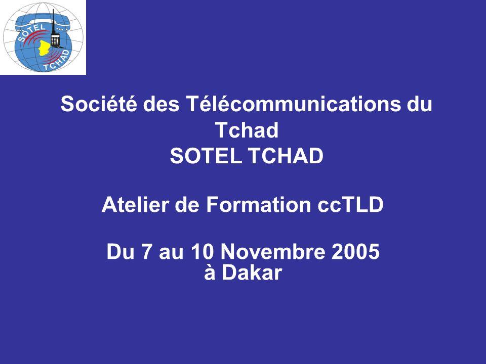 Société des Télécommunications du Tchad SOTEL TCHAD Atelier de Formation ccTLD Du 7 au 10 Novembre 2005 à Dakar
