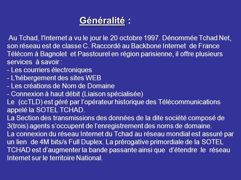 Généralité Généralité : Au Tchad, l Internet a vu le jour le 20 octobre 1997.