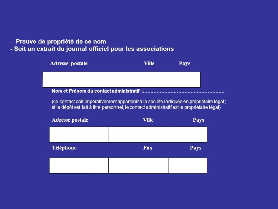 - Preuve de propriété de ce nom - Soit un extrait du journal officiel pour les associations Adresse postale Ville Pays Nom et Prénom du contact administratif :……………………………………………..