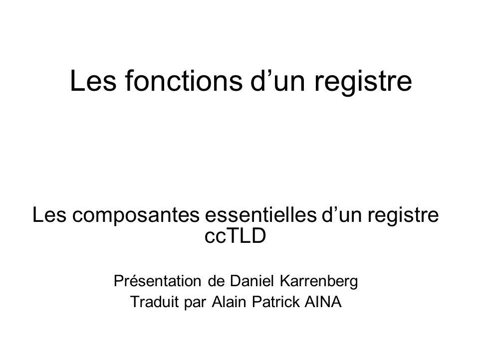 Les fonctions dun registre Les composantes essentielles dun registre ccTLD Présentation de Daniel Karrenberg Traduit par Alain Patrick AINA