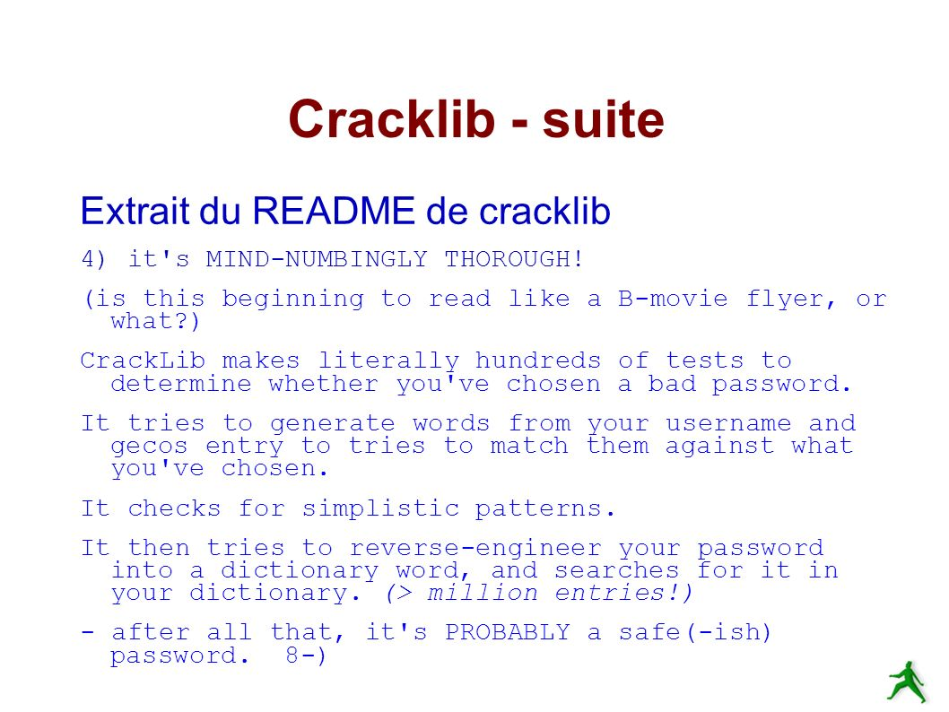 Cracklib - suite Extrait du README de cracklib 4) it s MIND-NUMBINGLY THOROUGH.