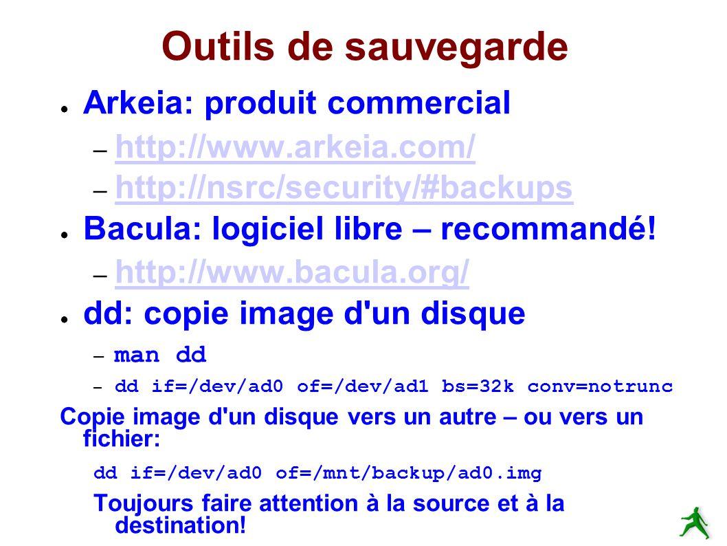 Outils de sauvegarde Arkeia: produit commercial – http://www.arkeia.com/ http://www.arkeia.com/ – http://nsrc/security/#backups http://nsrc/security/#backups Bacula: logiciel libre – recommandé.