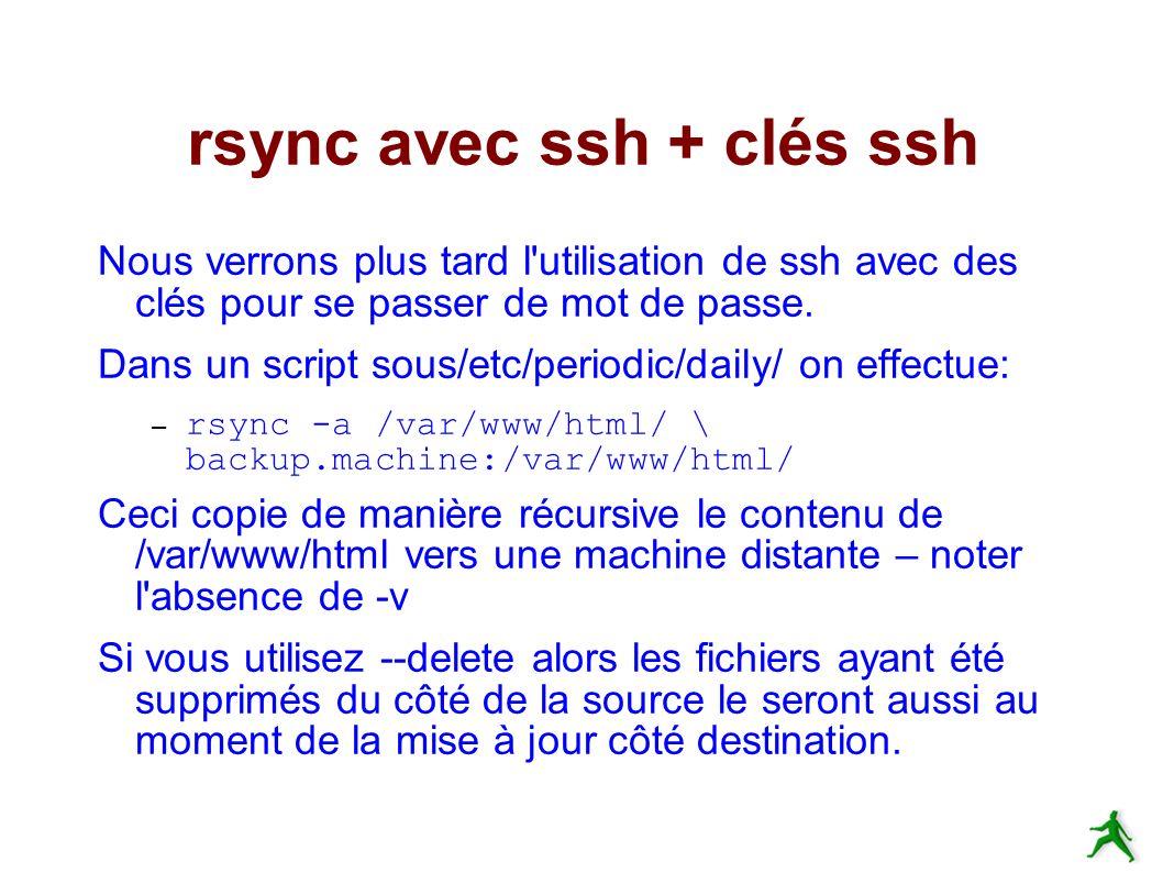 rsync avec ssh + clés ssh Nous verrons plus tard l utilisation de ssh avec des clés pour se passer de mot de passe.