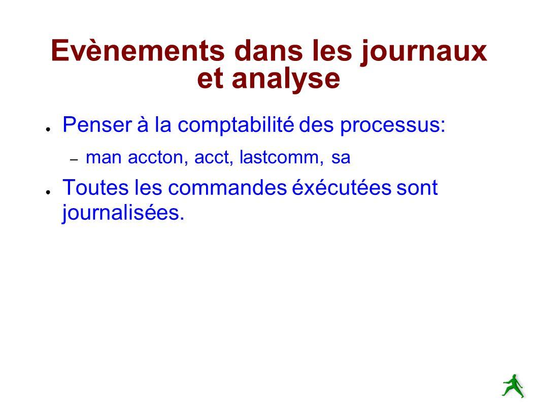 Evènements dans les journaux et analyse Penser à la comptabilité des processus: – man accton, acct, lastcomm, sa Toutes les commandes éxécutées sont journalisées.