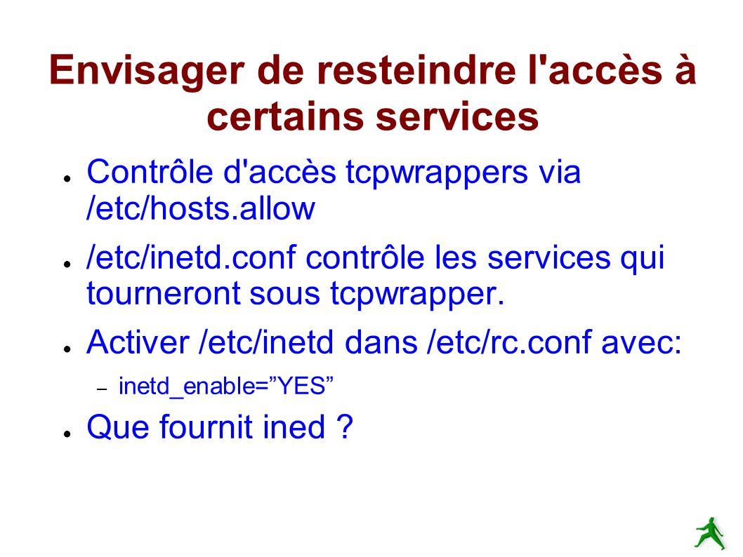 Envisager de resteindre l accès à certains services Contrôle d accès tcpwrappers via /etc/hosts.allow /etc/inetd.conf contrôle les services qui tourneront sous tcpwrapper.