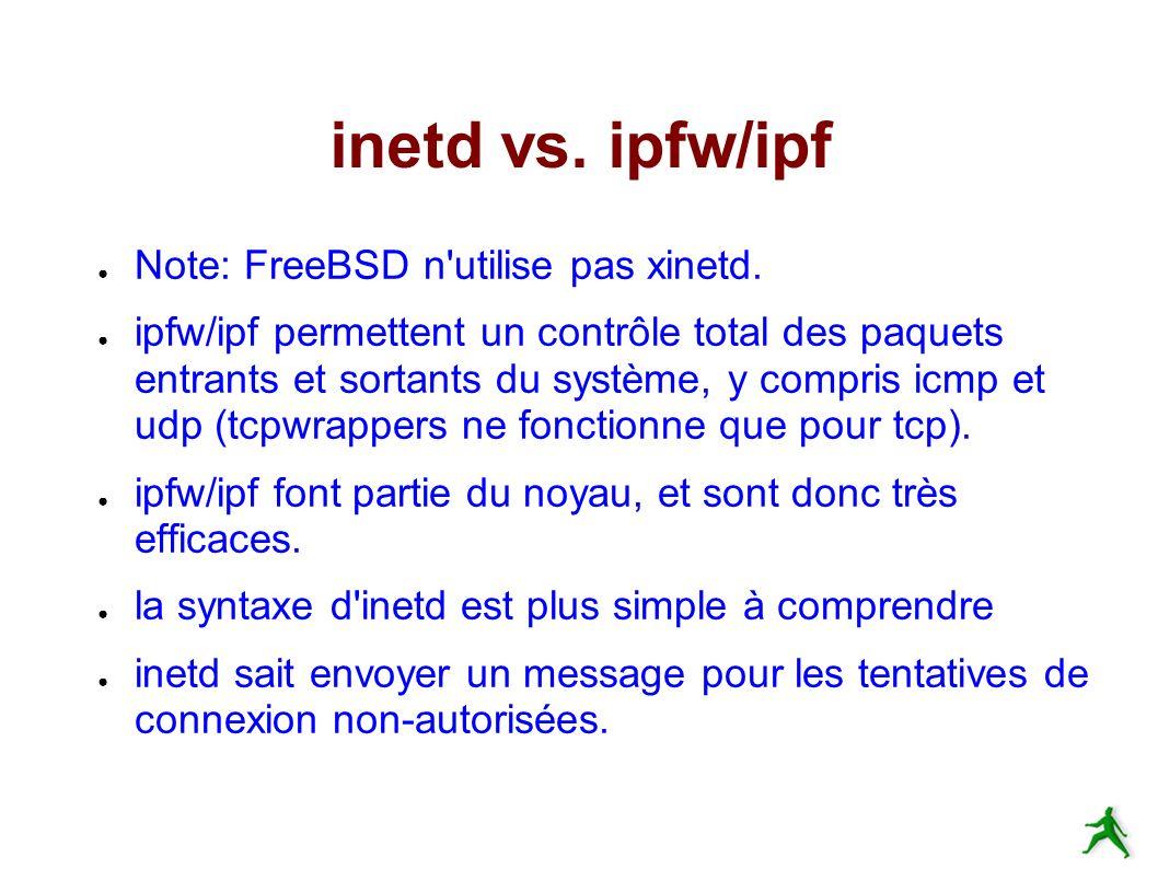 inetd vs. ipfw/ipf Note: FreeBSD n utilise pas xinetd.