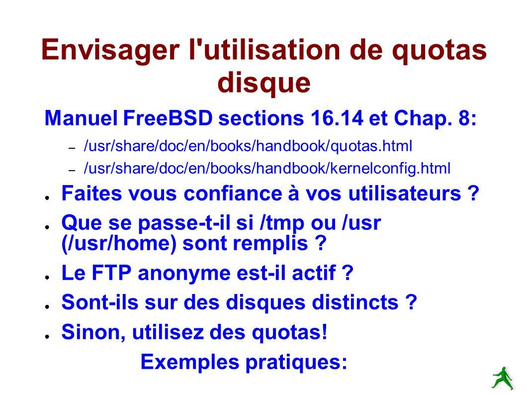 Envisager l utilisation de quotas disque Manuel FreeBSD sections 16.14 et Chap.