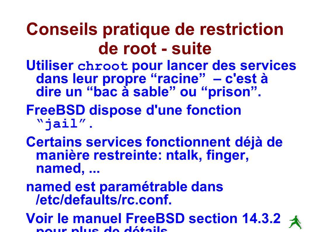 Conseils pratique de restriction de root - suite Utiliser chroot pour lancer des services dans leur propre racine – c est à dire un bac à sable ou prison.