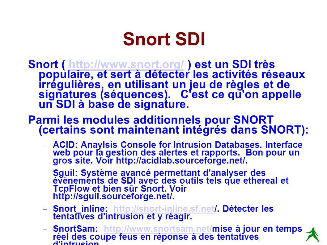 Snort SDI Snort ( http://www.snort.org/ ) est un SDI très populaire, et sert à détecter les activités réseaux irrégulières, en utilisant un jeu de règles et de signatures (séquences).