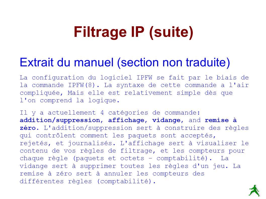 Filtrage IP (suite) Extrait du manuel (section non traduite) La configuration du logiciel IPFW se fait par le biais de la commande IPFW(8).