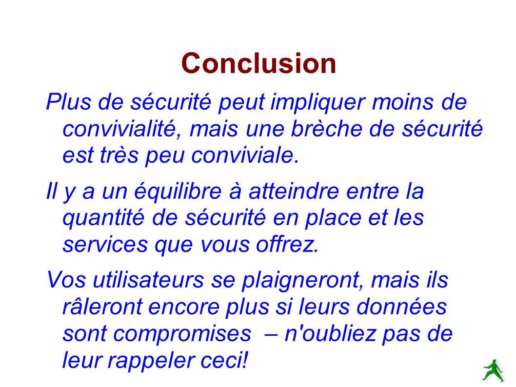 Conclusion Plus de sécurité peut impliquer moins de convivialité, mais une brèche de sécurité est très peu conviviale.