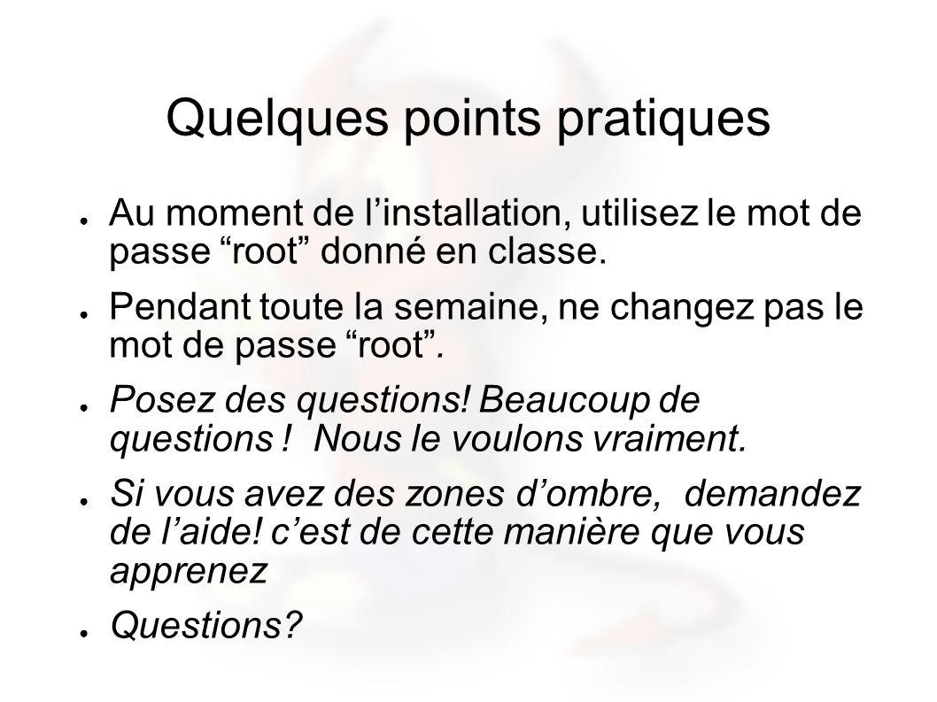 Quelques points pratiques Au moment de linstallation, utilisez le mot de passe root donné en classe.