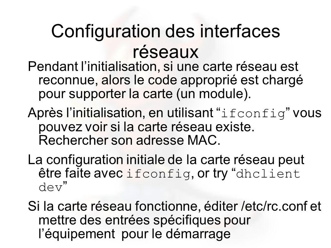 Configuration des interfaces réseaux Pendant linitialisation, si une carte réseau est reconnue, alors le code approprié est chargé pour supporter la c