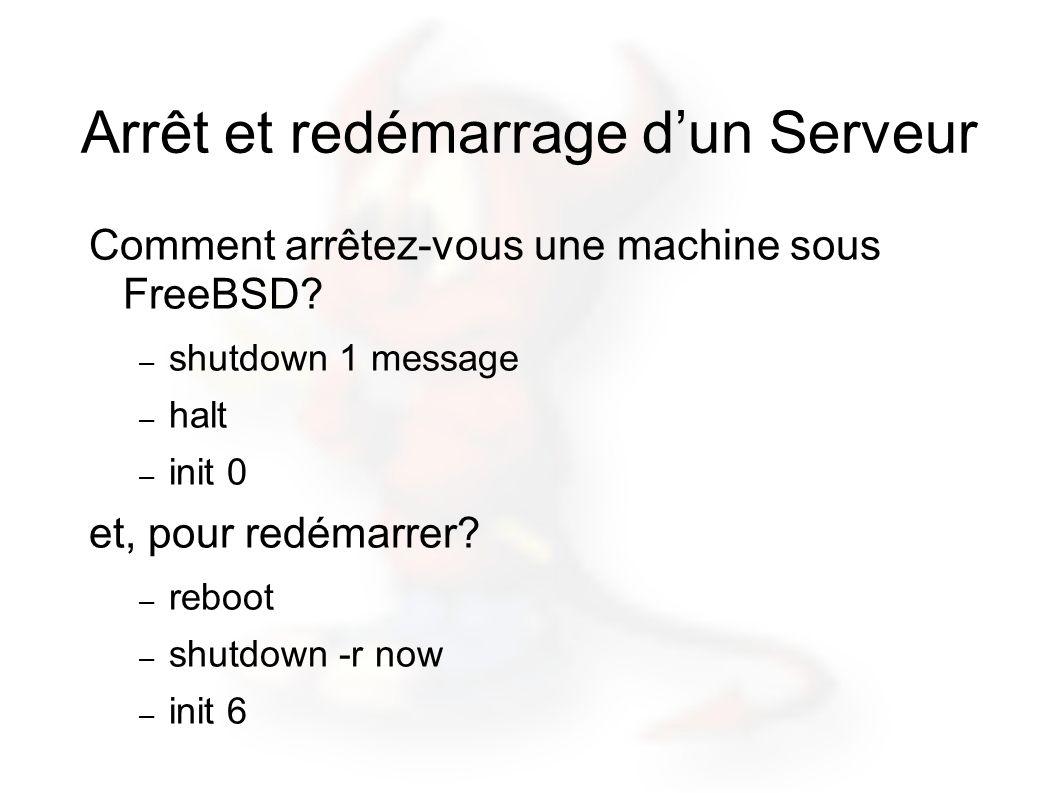 Arrêt et redémarrage dun Serveur Comment arrêtez-vous une machine sous FreeBSD.