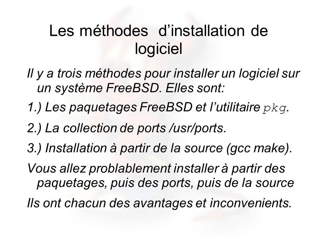 Les méthodes dinstallation de logiciel Il y a trois méthodes pour installer un logiciel sur un système FreeBSD. Elles sont: 1.) Les paquetages FreeBSD