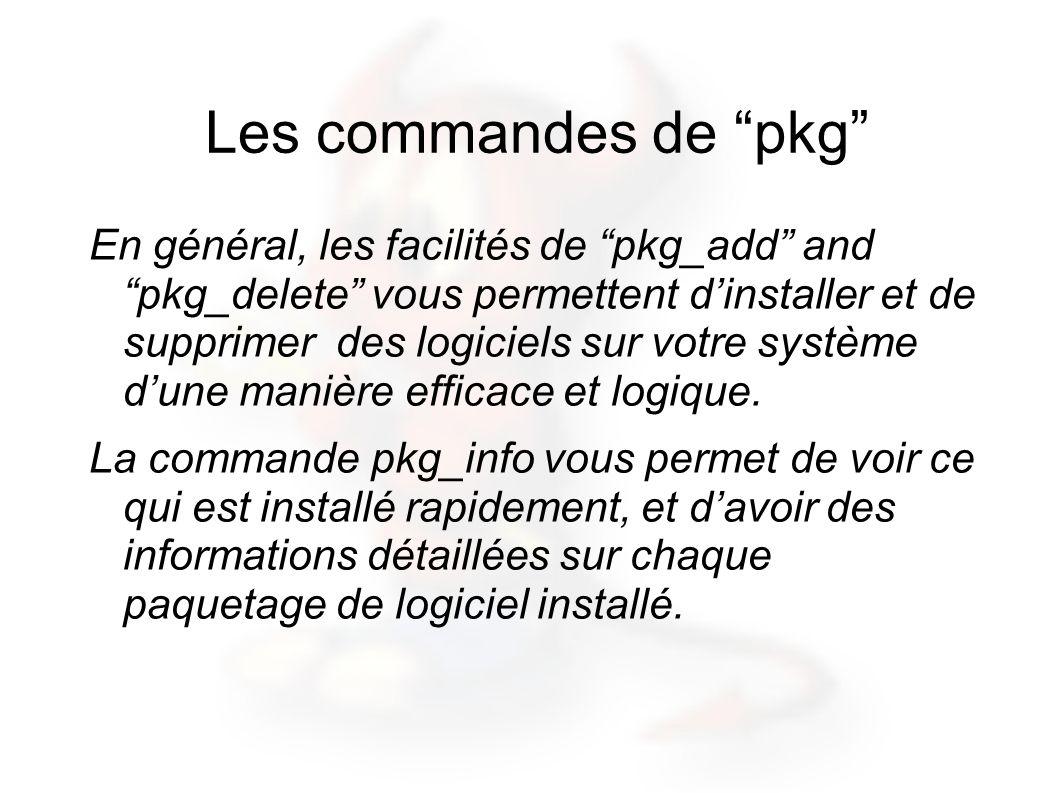 Les commandes de pkg En général, les facilités de pkg_add and pkg_delete vous permettent dinstaller et de supprimer des logiciels sur votre système dune manière efficace et logique.