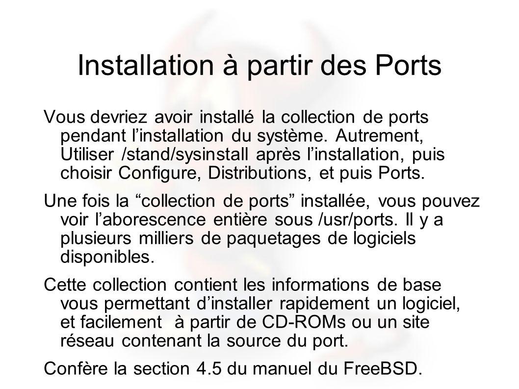 Installation à partir des Ports Vous devriez avoir installé la collection de ports pendant linstallation du système. Autrement, Utiliser /stand/sysins