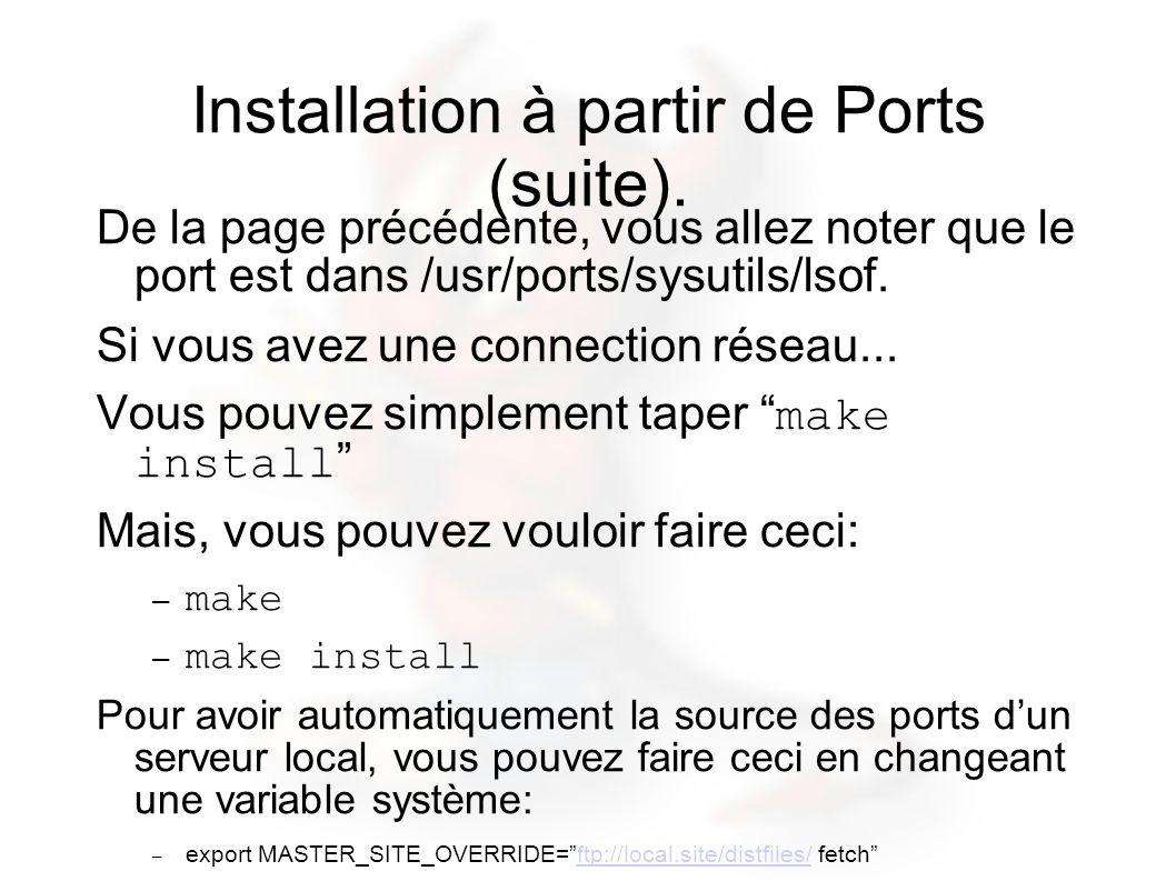 Installation à partir de Ports (suite). De la page précédente, vous allez noter que le port est dans /usr/ports/sysutils/lsof. Si vous avez une connec
