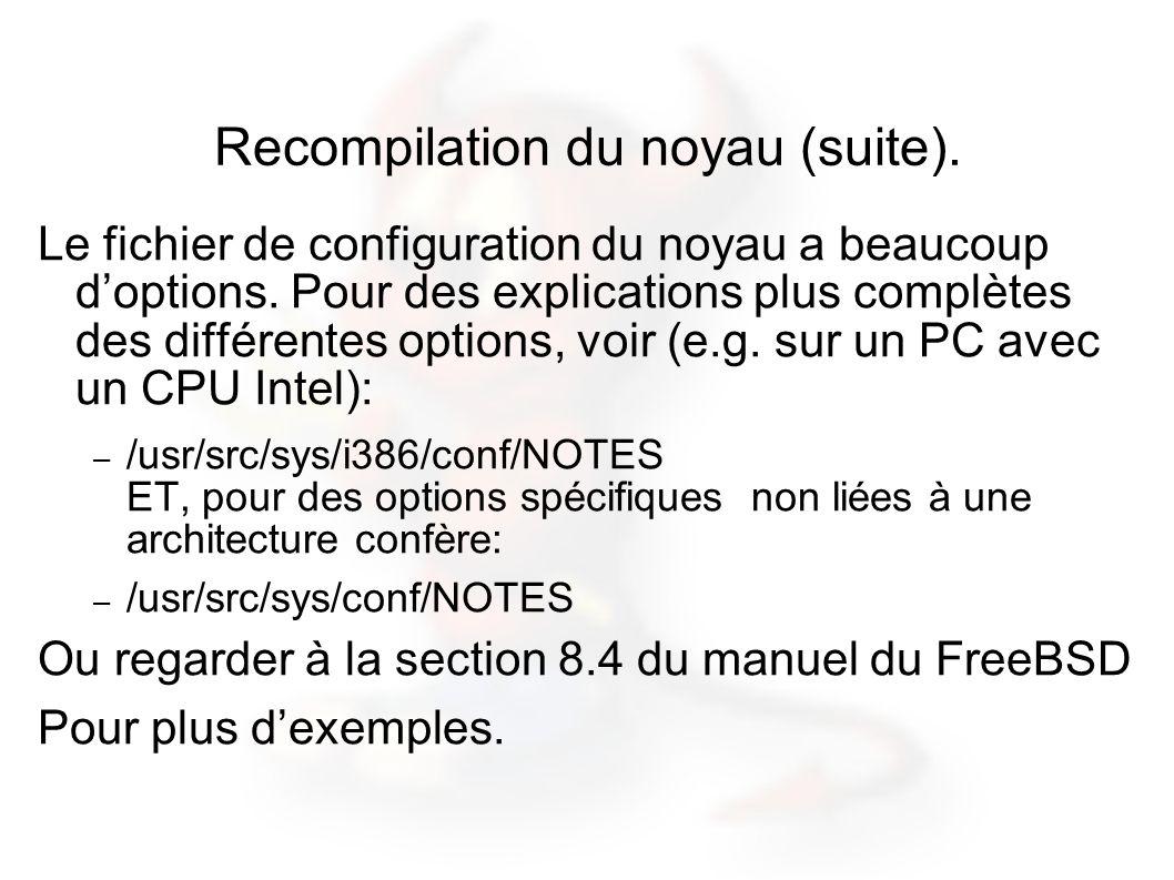 Recompilation du noyau (suite). Le fichier de configuration du noyau a beaucoup doptions. Pour des explications plus complètes des différentes options