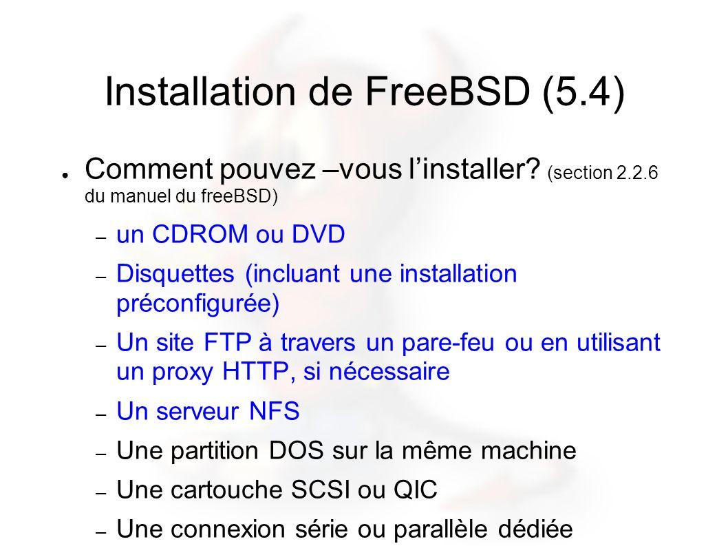 Installation de FreeBSD (5.4) Comment pouvez –vous linstaller? (section 2.2.6 du manuel du freeBSD) – un CDROM ou DVD – Disquettes (incluant une insta