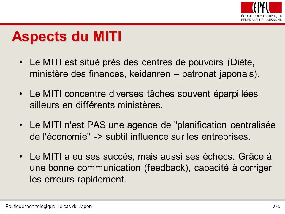 Politique technologique - le cas du Japon 3 / 5 Aspects du MITI Le MITI est situé près des centres de pouvoirs (Diète, ministère des finances, keidanr