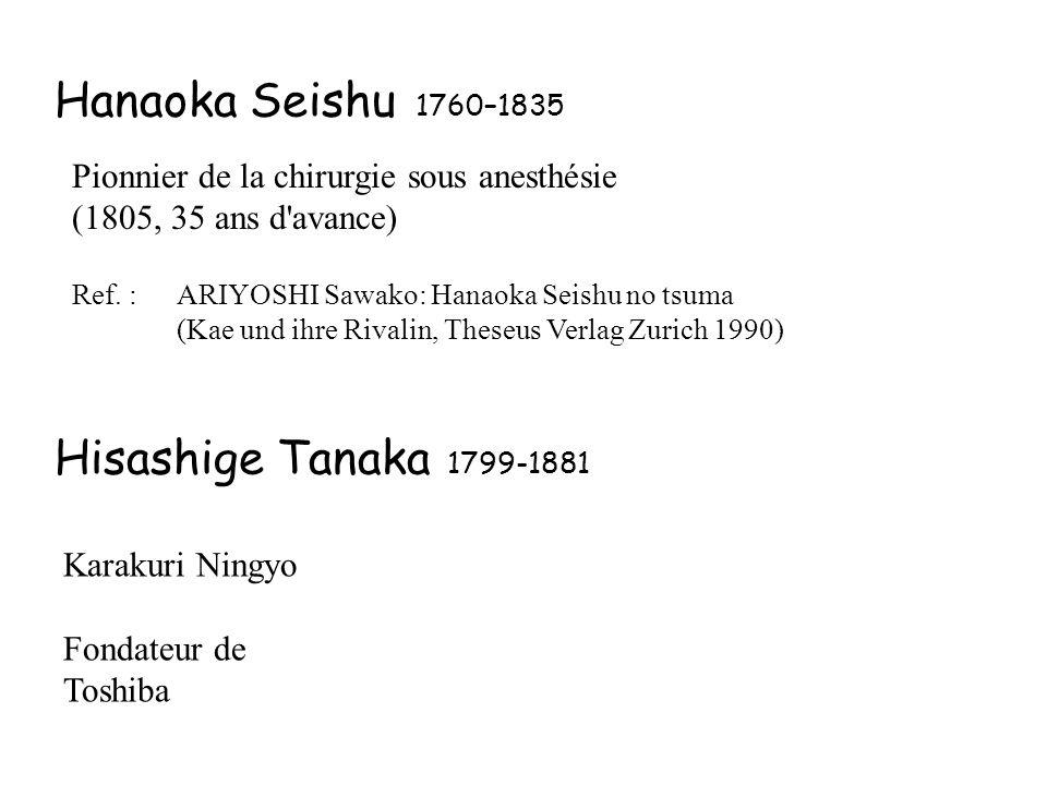 Hanaoka Seishu 1760–1835 Ref. :ARIYOSHI Sawako: Hanaoka Seishu no tsuma (Kae und ihre Rivalin, Theseus Verlag Zurich 1990) Pionnier de la chirurgie so