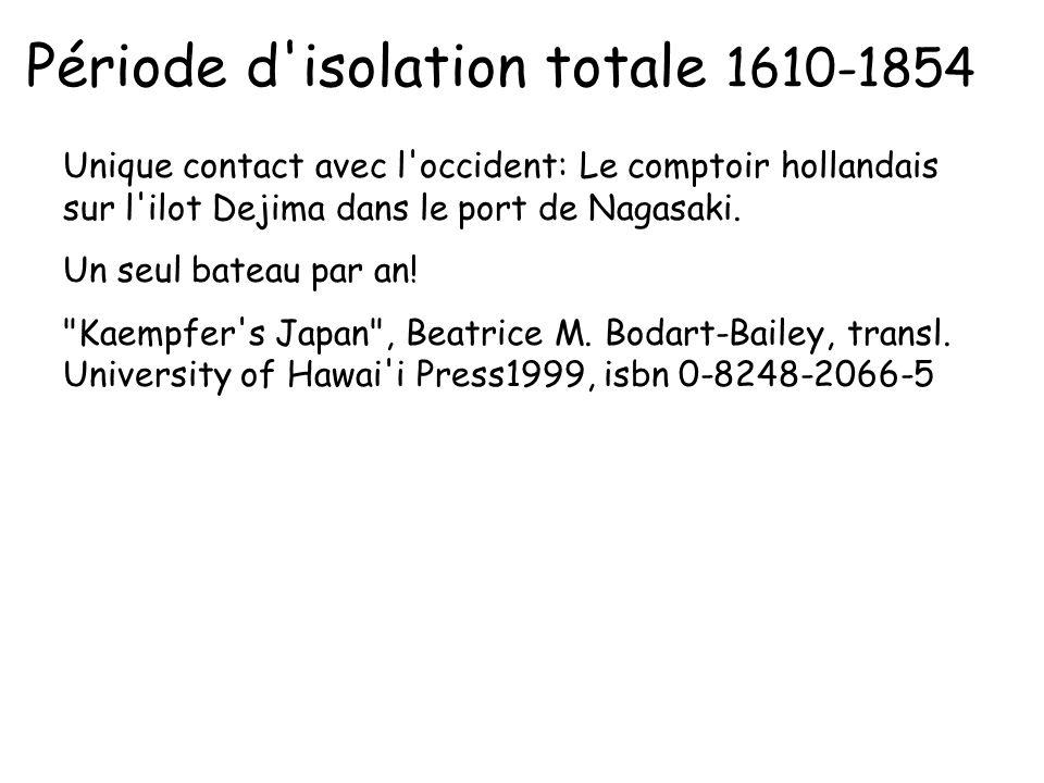 Période d'isolation totale 1610-1854 Unique contact avec l'occident: Le comptoir hollandais sur l'ilot Dejima dans le port de Nagasaki. Un seul bateau