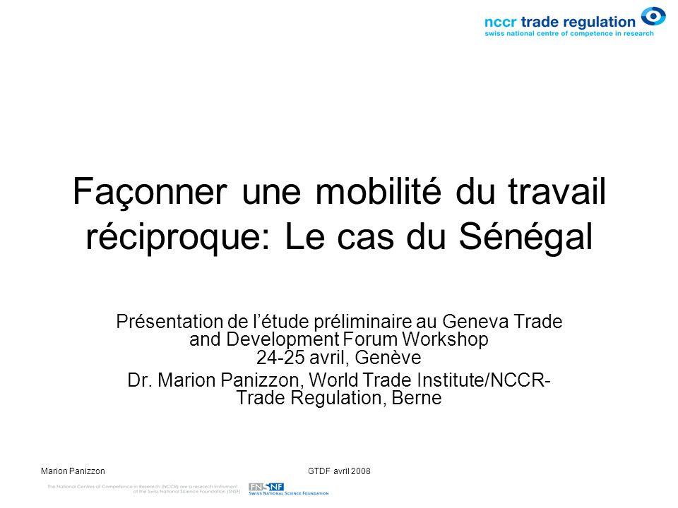 Marion PanizzonGTDF avril 2008 Le « Geneva Trade and Development Forum » veut mieux appréhender les liens entre commerce et développement La migration du travail comme exemple pour ces liens Le Sénégal comme étude de cas