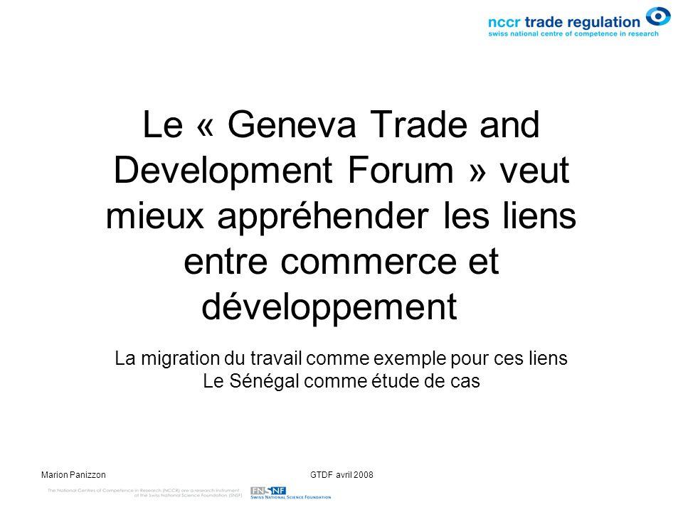 Marion PanizzonGTDF avril 2008 Le « Geneva Trade and Development Forum » veut mieux appréhender les liens entre commerce et développement La migration