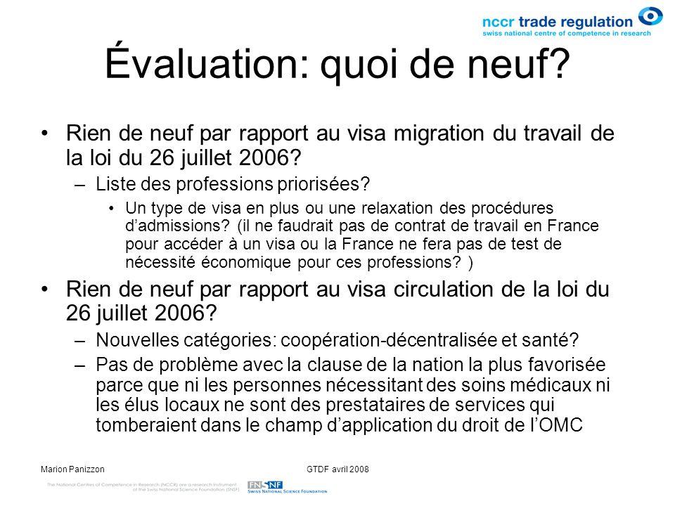 Marion PanizzonGTDF avril 2008 Évaluation: quoi de neuf? Rien de neuf par rapport au visa migration du travail de la loi du 26 juillet 2006? –Liste de