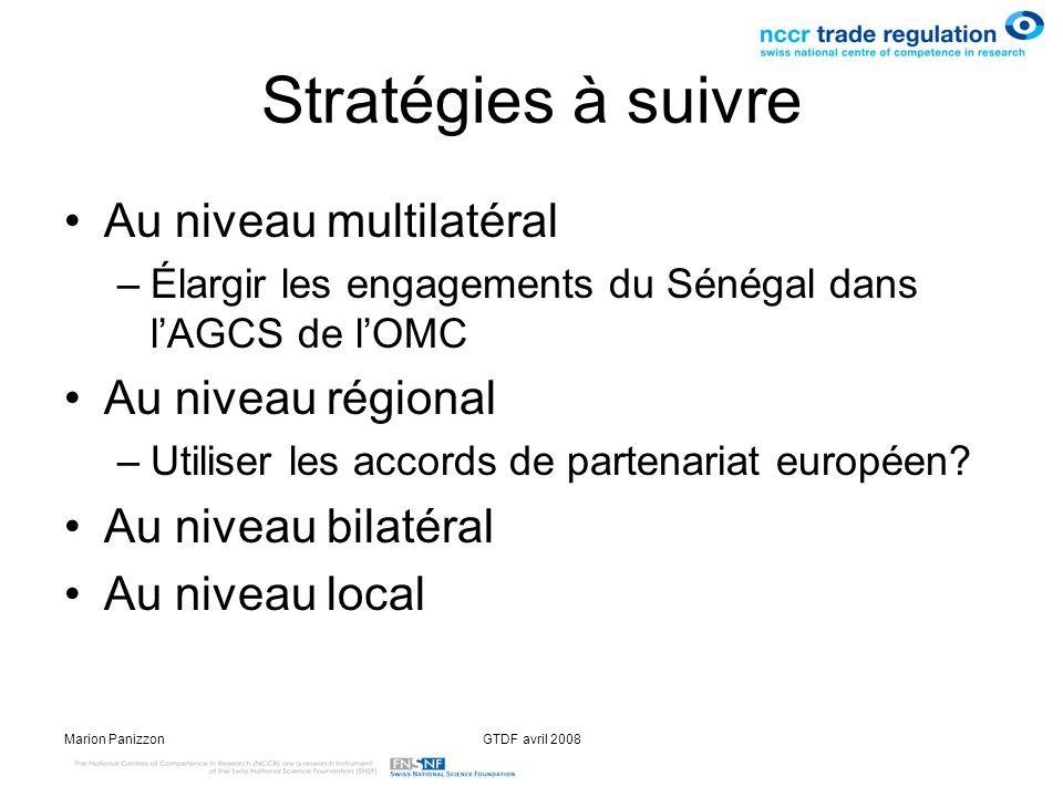 Marion PanizzonGTDF avril 2008 Stratégies à suivre Au niveau multilatéral –Élargir les engagements du Sénégal dans lAGCS de lOMC Au niveau régional –U