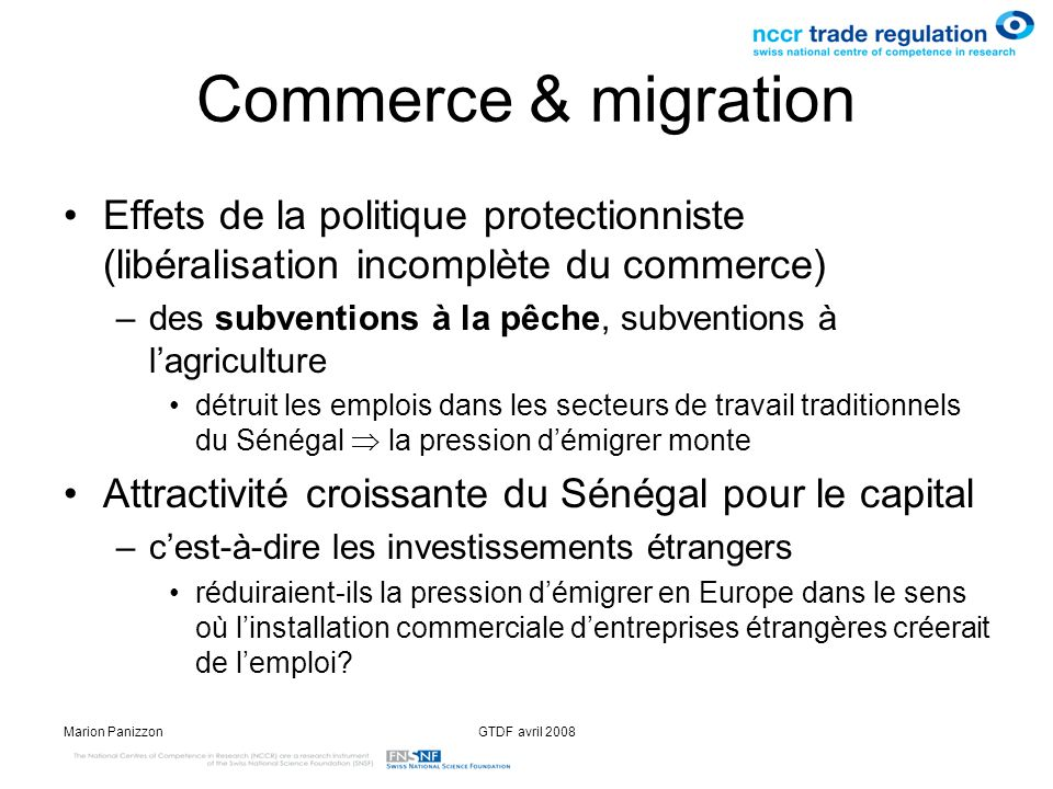 Marion PanizzonGTDF avril 2008 Commerce & migration Effets de la politique protectionniste (libéralisation incomplète du commerce) –des subventions à