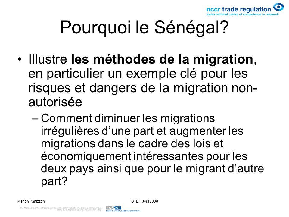 Marion PanizzonGTDF avril 2008 Pourquoi le Sénégal? Illustre les méthodes de la migration, en particulier un exemple clé pour les risques et dangers d
