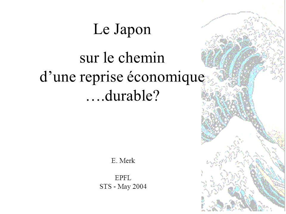 Le Japon sur le chemin dune reprise économique ….durable? E. Merk EPFL STS - May 2004