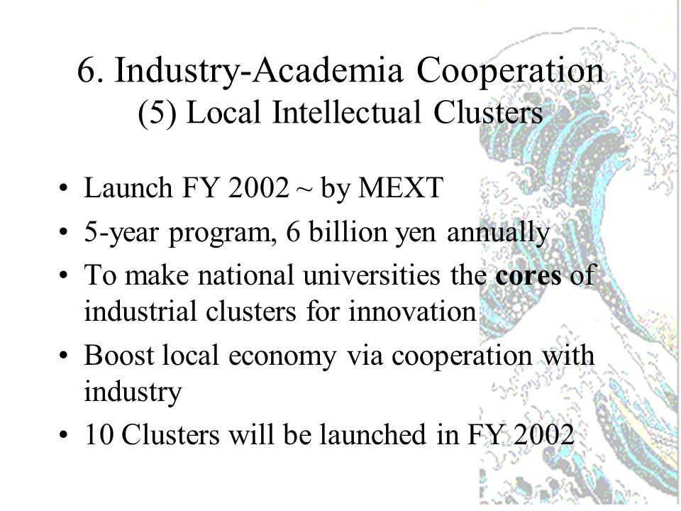 6. Industry-Academia Cooperation (4) Technology Licensing Offices 33 TLOs Domestic Patent Application through TLOs: 4000 cases 424 Venture companies f
