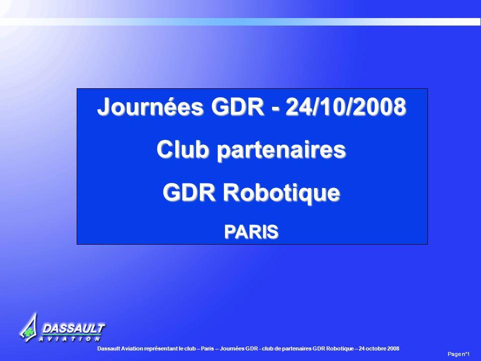 Dassault Aviation représentant le club – Paris – Journées GDR - club de partenaires GDR Robotique – 24 octobre 2008 Page n°1 Journées GDR - 24/10/2008 Club partenaires GDR Robotique PARIS