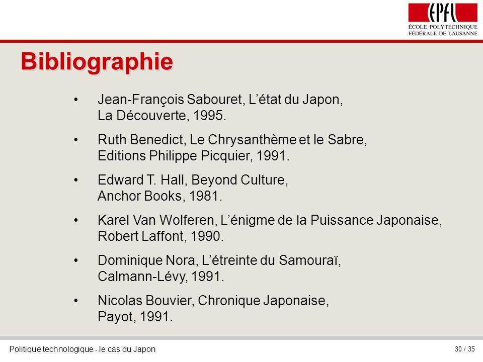 Politique technologique - le cas du Japon 30 / 35 Jean-François Sabouret, Létat du Japon, La Découverte, 1995. Ruth Benedict, Le Chrysanthème et le Sa
