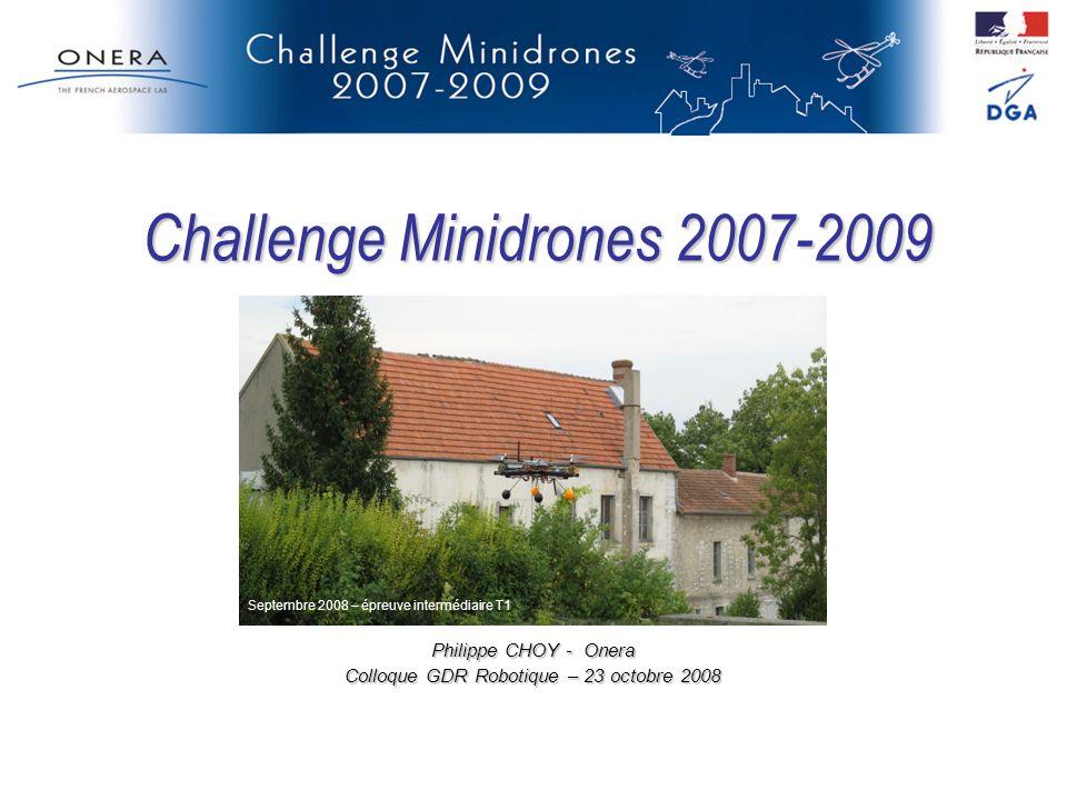 Challenge Minidrones 2007-2009 Philippe CHOY - Onera Colloque GDR Robotique – 23 octobre 2008 Septembre 2008 – épreuve intermédiaire T1