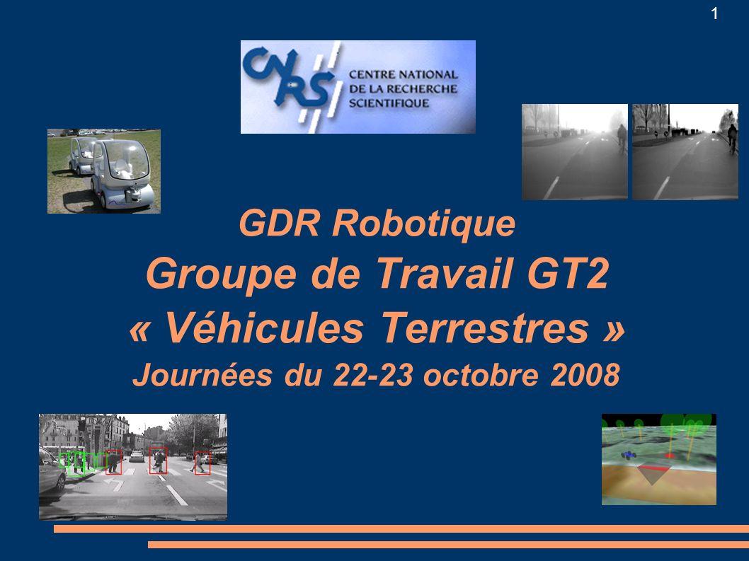 1 GDR Robotique Groupe de Travail GT2 « Véhicules Terrestres » Journées du 22-23 octobre 2008